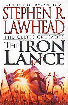 The Iron Lance by Stephen R. Lawhead