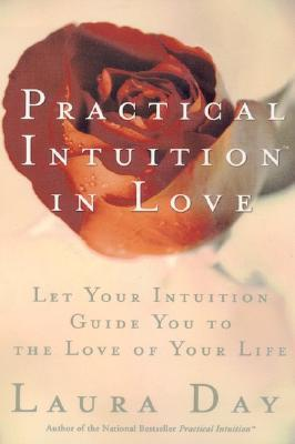 Practical Intuition in Love by Laura Day
