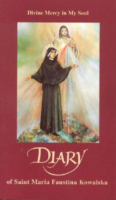 Diary of Saint Maria Faustina Kowalska: Divine Mercy in My Soul