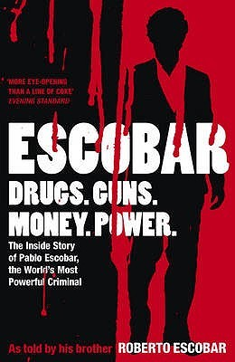 Escobar: The Inside Story of Pablo Escobar, the World's Most Powerful Criminal. as Told by His Brother Roberto Escobar