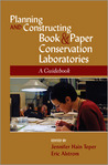 Planning and Constructing Book and Paper Conservation Laboratories: A Guidebook