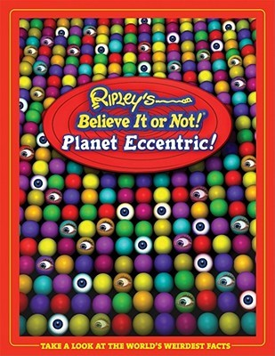 Ripley's Believe It or Not! Planet Eccentric! by Ripley Entertainment Inc.