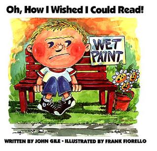 Oh, How I Wished I Could Read! by John Gile
