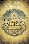 Occult America: The Secret History of How Mysticism Shaped Our Nation