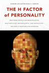The H Factor of Personality: Why Some People Are Manipulative, Self-Entitled, Materialistic, and Exploitive--And Why It Matters for Everyone