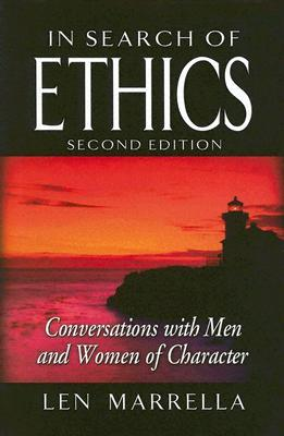 In Search of Ethics: Conversations with Men and Women of Character Len Marrella
