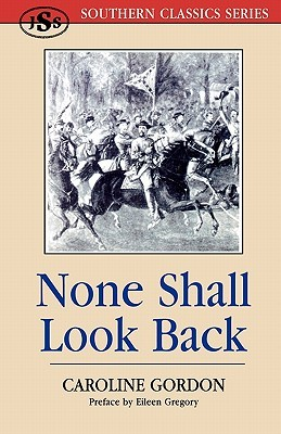 None Shall Look Back by Caroline Gordon