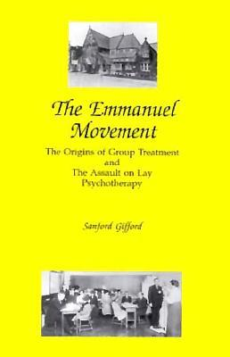 The Emmanuel Movement: The Origins of Group Treatment and the Assault on Lay Psychotherapy