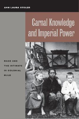 Carnal Knowledge and Imperial Power by Ann Laura Stoler