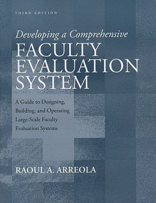 Developing a Comprehensive Faculty Evaluation System by Raoul A. Arreola