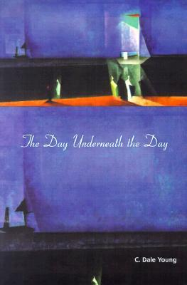 The Day Underneath the Day by C. Dale Young