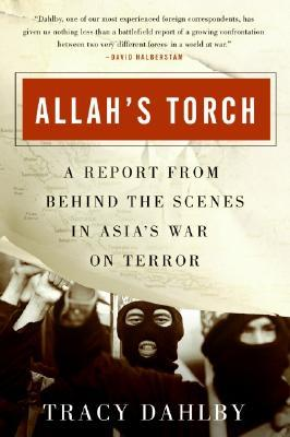 Allah's Torch: A Report from Behind the Scenes in Asia's War on Terror