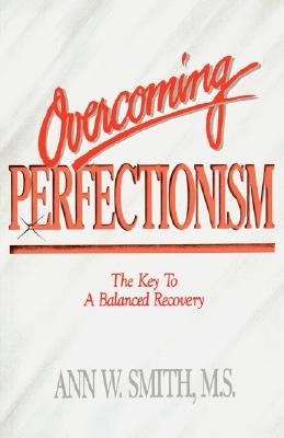 Overcoming Perfectionism by Ann W. Smith