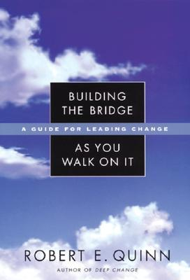 Building the Bridge as You Walk on It by Robert E. Quinn