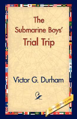 "The Submarine Boys' Trial Trip or, ""Making Good"" as Young Exp... by Victor G. Durham"
