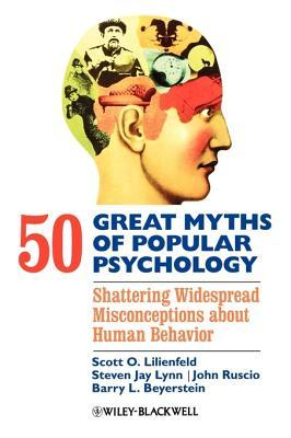 50 Great Myths of Popular Psychology by Scott O. Lilienfeld