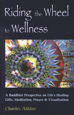 Riding the Wheel to Wellness by Charles Atkins