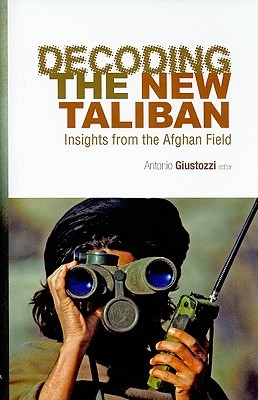 Decoding the New Taliban by Antonio Giustozzi