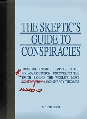 The Skeptic's Guide to Conspiracies: From the Knights Templar to the JFK Assassination: Uncovering the (Real) Truth Behind the World's Most (Covered-Up) Constrversial Conspiracy Theories