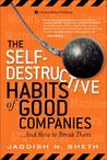 The Self-Destructive Habits of Good Companies: And How to Break Them