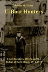 The U Boat Hunters: Code Breakers, Divers And The Defeat Of The U Boats, 1914 1918