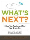 What's Next?: Follow Your Passion and Find Your Dream Job