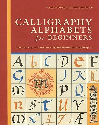 Calligraphy Alphabets for Beginners by Janet Mehigan
