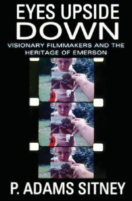 Eyes Upside Down: Visonary Filmmakers and the Heritage of Emerson