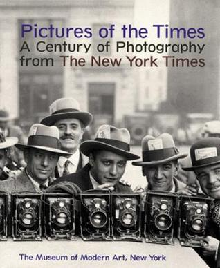 Pictures of the Times: A Century of Photography from the New York Times