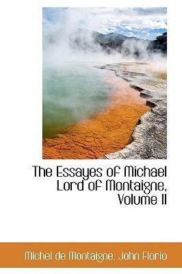 The Essayes of Michael Lord of Montaigne, Volume II