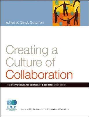 Creating a Culture of Collaboration: The International Association of Facilitators Handbook