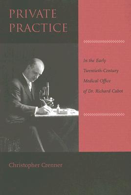 Private Practice: In the Early Twentieth-Century Medical Office of Dr. Richard Cabot