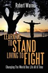 Learning to Stand, Living to Fight: Changing the World One Life at a Time
