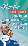 Popular Culture in Counseling, Pschotherpay, and Play-Based Interventions