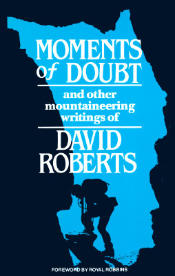 Download Moments of Doubt and Other Mountaineering Writings by David  Roberts, Royal Robbins MOBI