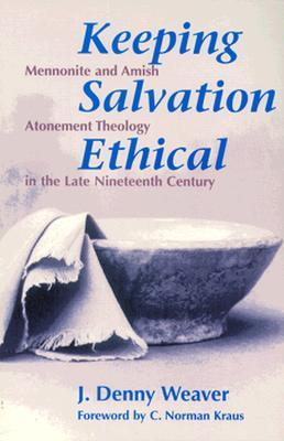 Keeping Salvation Ethical: Mennonite And Amish Atonement Theology In The Late Nineteenth Century
