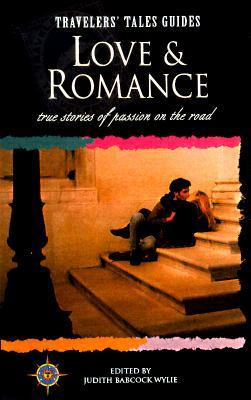 Love and Romance: True Stories of Passion on the Road