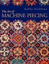 The Art of Machine Piecing: How to Achieve Quality Workmanship Through a Colorful Journey