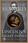 William Henry Seward: Lincoln's Right Hand