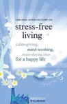 """The """"Feel Good Factory"""" On Stress Free Living: Calm Giving, Mind Soothing, Strain Staying Ideas For A Happy Life"""