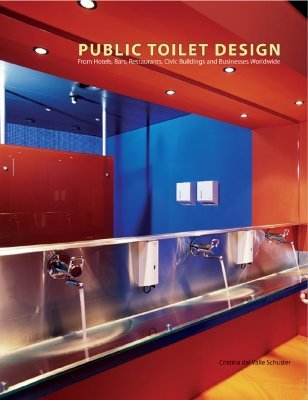 Public Toilet Design: From Hotels, Bars, Restaurants, Civic Buildings and Businesses Worldwide