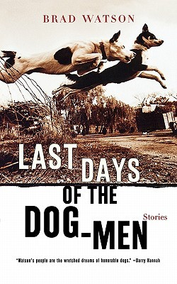 Last Days of the Dog-Men by Brad Watson