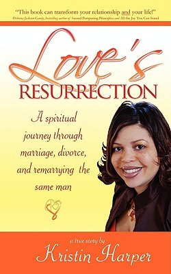 Love's Resurrection: A Spiritual Journey Through Marriage, Divorce, and Remarrying the Same Man