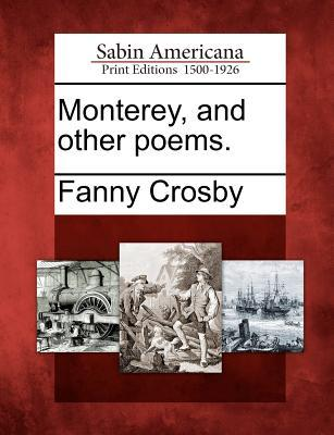 Monterey, and Other Poems.  by  Fanny Crosby
