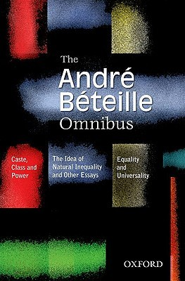 The Andre Beteille Omnibus: Comprising Caste, Class and Power, 2/E; Idea of Natural Inequality, 2/E; And Equality and Universality