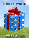 The Gift of Stoppage Time by Mark Vincent Lincir