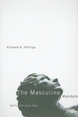 The Masculine Mandate by Richard D. Phillips