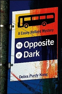 The Opposite of Dark by Debra Purdy Kong