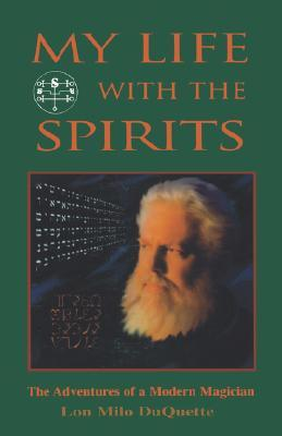 My Life With The Spirits by Lon Milo DuQuette