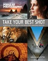 Take Your Best Shot (Popular Photography): Essential Tips & Tricks for Shooting Amazing Photos